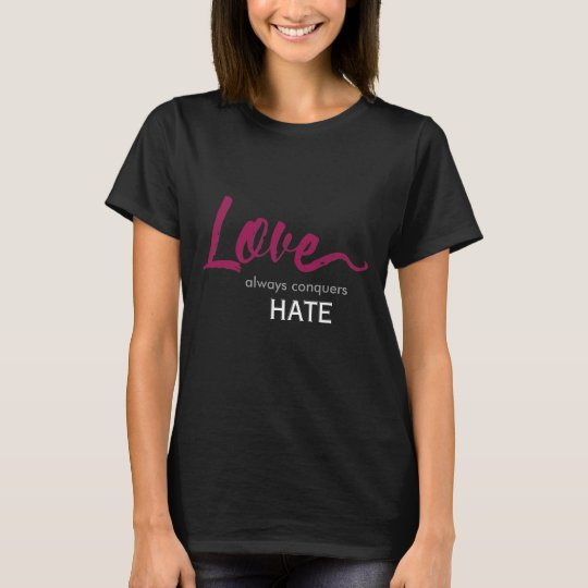 LOVE Always Conquers Hate - T-Shirt