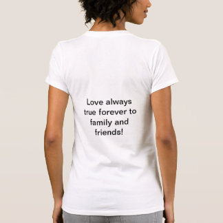 Love always true to family and friends! T-Shirt