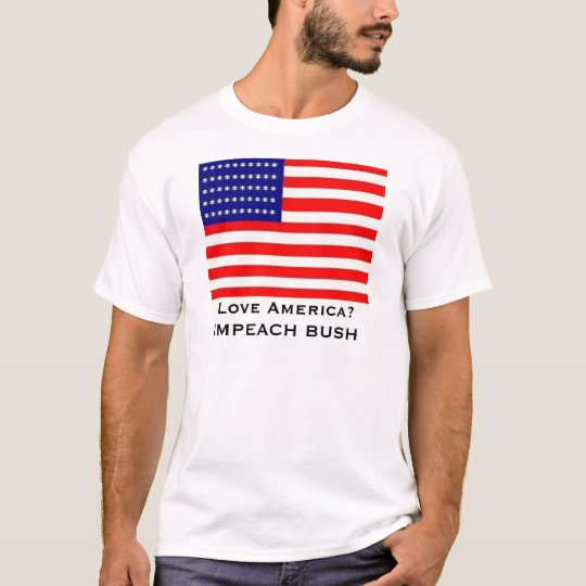 Love America?  Impeach Bush T-Shirt