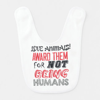 Love animals! Award them for not being humans Baby Bibs