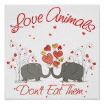 Love Animals Dont Eat Them Posters