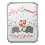 Love Animals Dont Eat Them Sleeves For iPads