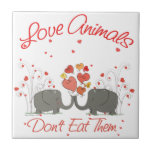 Love Animals Dont Eat Them Tile