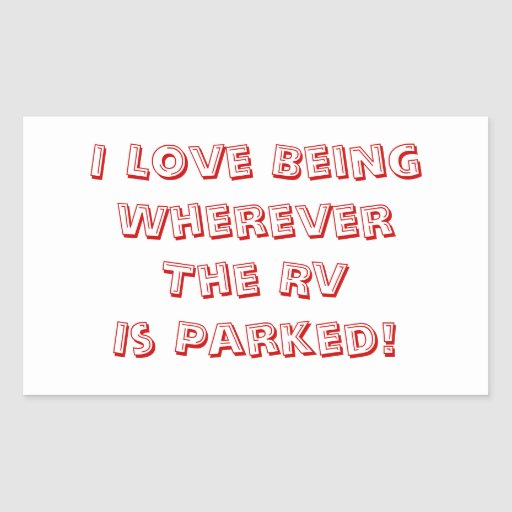 Love Being Wherever The RV Is Parked! Rectangle Sticker
