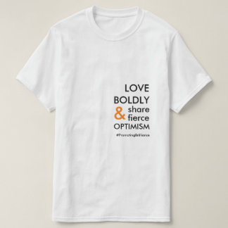 Love Boldly & Share Fierce Optimism | All Ages T-S T-Shirt