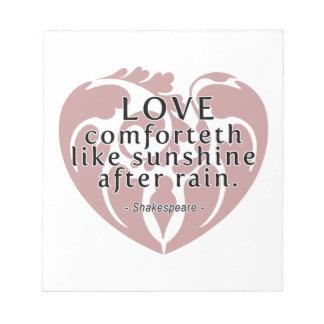 Love Comforteth Like Sunshine - Shakespeare Quote Memo Pad