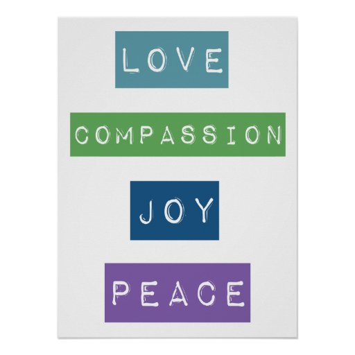 Love, Compassion, Joy, Peace Posters