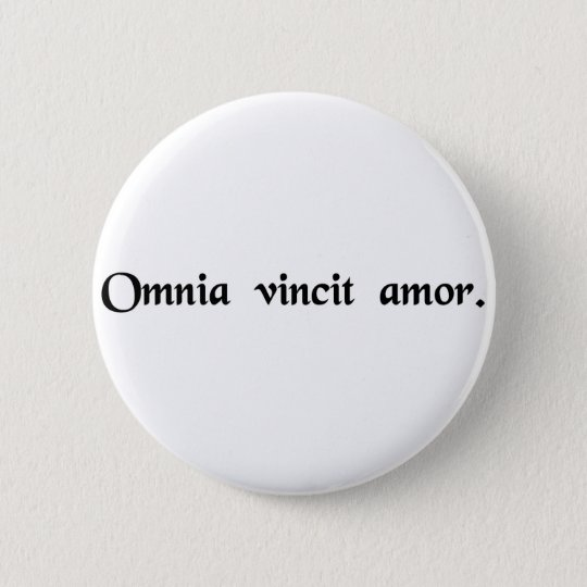 Love conquers all. 6 cm round badge