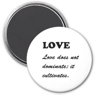 LOVE does not dominate, LOVE CULTIVATES Template Fridge Magnets