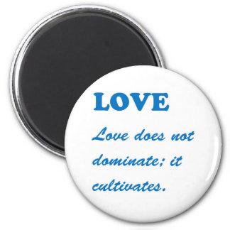 LOVE does not dominate, LOVE CULTIVATES Template Refrigerator Magnets