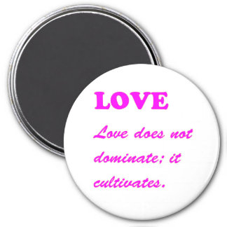 LOVE does not dominate, LOVE CULTIVATES Template Magnets
