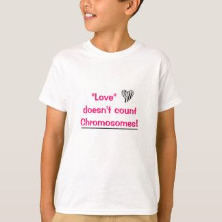 """Love"" doesn't count Chromosomes T-Shirt"