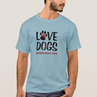 love dogs because people suck funny tshirt design