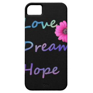 Love, Dream, Hope Flower Case For The iPhone 5
