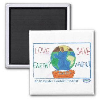 Love Earth? Save Water! Square Magnet