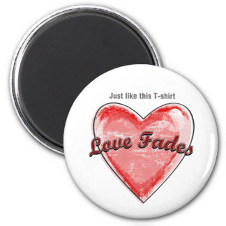 Love Fades Fridge Magnets