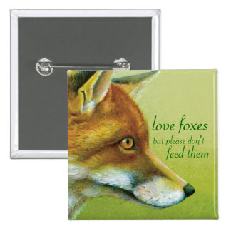 """Love foxes but please don't feed them"" button 15 Cm Square Badge"
