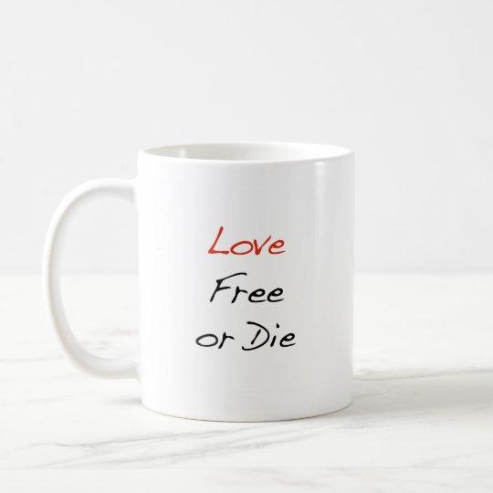 """""""Love Free or Die"""" Coffee Mug"""