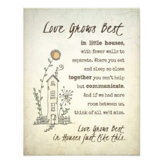 Love Grows Best in Little Houses Photographic Print