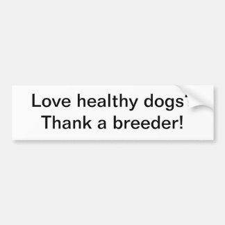Love healthy dogs? bumper sticker