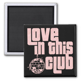 Love In This Club-Magnet Square Magnet