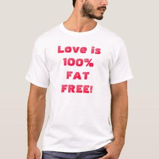 Love is 100%FAT FREE! T-Shirt