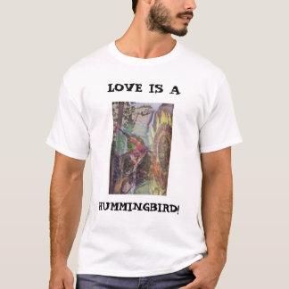 LOVE IS A, HUMMINGBIRD! T-Shirt