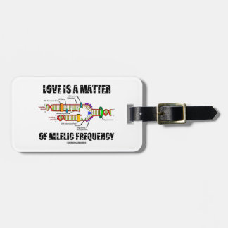 Love Is A Matter Of Allelic Frequency (DNA) Travel Bag Tags