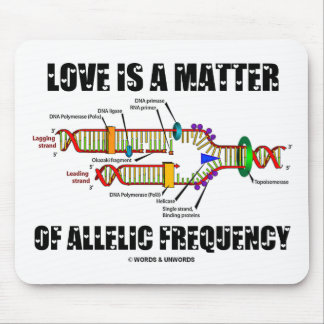 Love Is A Matter Of Allelic Frequency (DNA) Mousepad