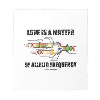 Love Is A Matter Of Allelic Frequency (DNA) Note Pad