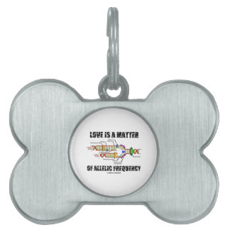 Love Is A Matter Of Allelic Frequency (DNA) Pet Tags