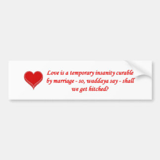 love-is-a-temporary-insanity-curable-by-01 bumper stickers