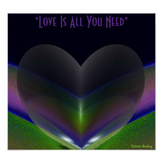 """""""Love Is All You Need"""" Poster by Zoltan Buday"""