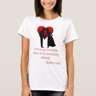 Love is an irresitable desire T-Shirt