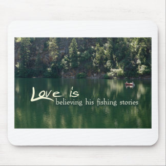 Love is Believing his fishing stories Mouse Pad