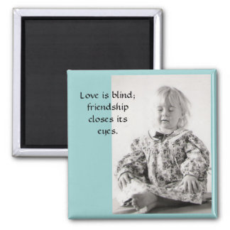 Love is blind; square magnet