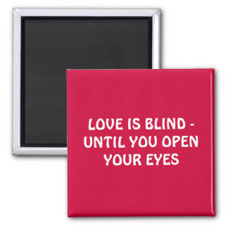 LOVE IS BLIND - UNTIL YOU OPEN YOUR EYES SQUARE MAGNET
