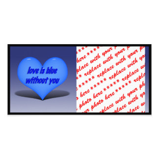 Love is Blue.....Without You Photo Cards