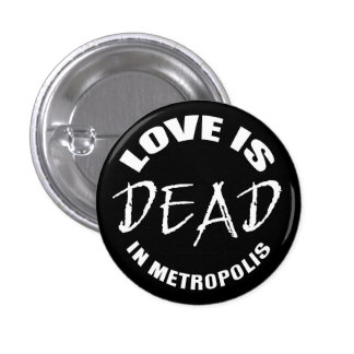 Love is DEAD in Metropolis 3 Cm Round Badge