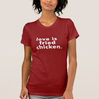 LOVE IS FRIED CHICKEN TEE
