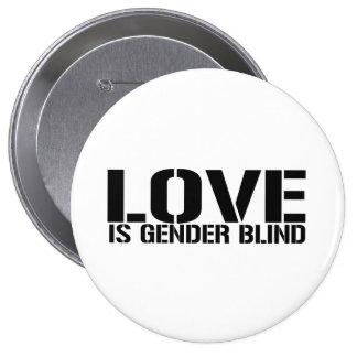 LOVE IS GENDER BLIND 10 CM ROUND BADGE