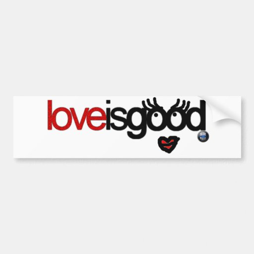 love is good bumper stickers