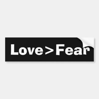 """Love is greater than fear"" Bumper Sticker"