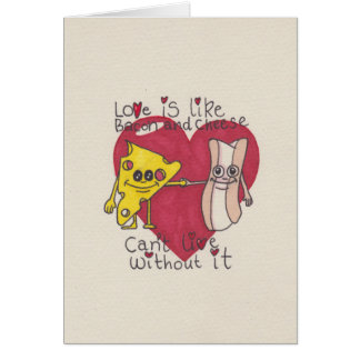 Love is like Bacon and Cheese Card