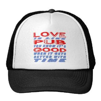 Love is like Pub. Hat