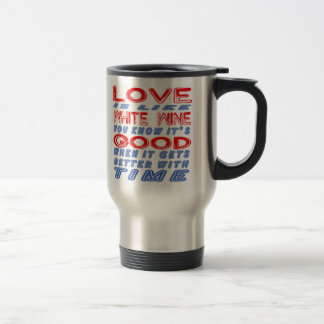 Love is like White wine. Coffee Mug