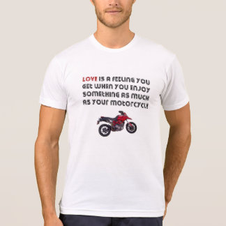 Love is like your Motorcycle T-Shirt