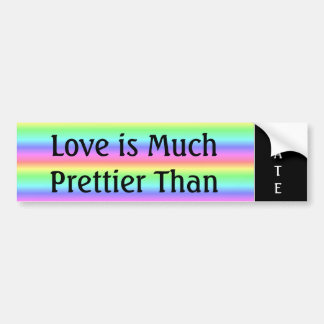 Love is Much Prettier than Hate Bumper Sticker