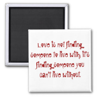 Love is not finding someone to live with; it's ... square magnet