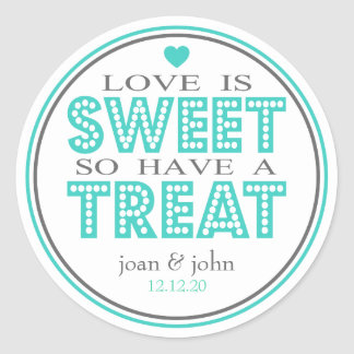 Love Is Sweet So Have A Treat (Teal / Gray) Round Sticker
